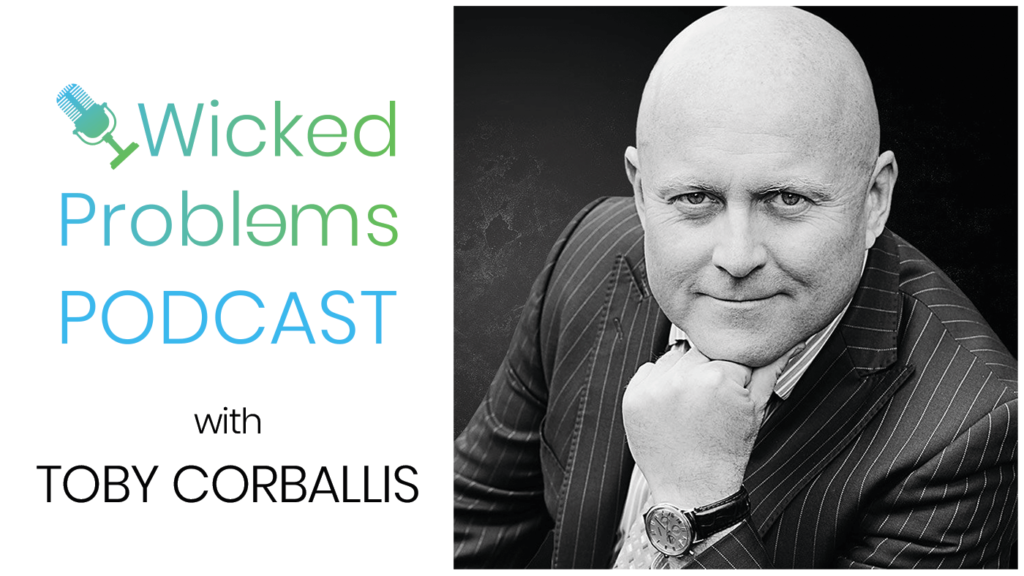 Welcome to the wicked problems podcast with Toby Corballis